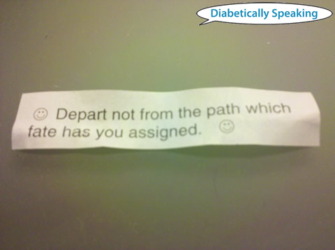 Fortune cookie - Depart not from the path which fate has you assigned.